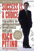 Success Is a Choice Ten Steps to Overachieving in Business and Life