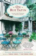 On Rue Tatin Living and Cooking in a French Town