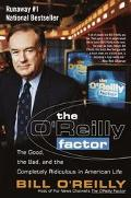 O'Reilly Factor The Good, Bad, and Completely Ridiculous in American Life