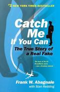 Catch Me If You Can The Amazing True Story of the Most Extraordinary Liar in the History of ...