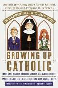 Growing Up Catholic An Infinitely Funny Guide for the Faithful, the Fallen, and Everyone In-...