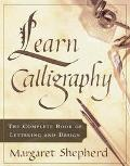 Learn Calligraphy The Complete Book of Lettering and Design