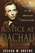 Justice at Dachau The Trials of an American Prosecutor