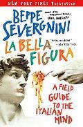 La Bella Figura A Field Guide to the Italian Mind