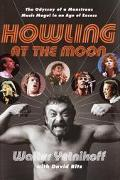 Howling at the Moon The Odyssey of a Monstrous Music Mogul in an Age of Excess