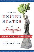 United States of Arugula How We Became a Gourmet Nation
