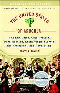 United States of Arugula The Sun Dried, Cold Pressed, Dark Roasted, Extra Virgin Story of th...