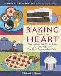 Baking from the Heart Our Nation's Best Bakers Share Cherished Recipes for the Great America...