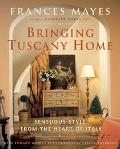 Bringing Tuscany Home Sensuous Style from the Heart of Italy