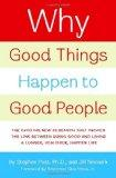 Why Good Things Happen to Good People: The Exciting New Research that Proves the Link Betwee...