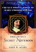 Descartes' Secret Notebook A True Tale of Mathematics, Mysticism, and the Quest to Understan...