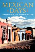 Mexican Days Journeys into the Heart of Mexico