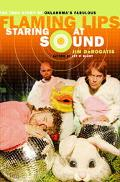 Staring At Sound The True Story Of Oklahoma's Fabulous Flaming Lips