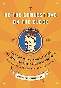 Be the Coolest Dad on the Block All of the Tricks, Games, Puzzles, And Jokes You Need to Imp...