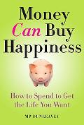 Money Can Buy Happiness Learn How to Spend to Get the Life You Want
