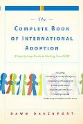 Complete Book of International Adoption A Step by Step Guide to Finding Your Child