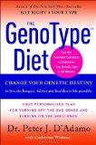 Genotype Diet Change Your Genetic Destiny to Live the Longest, Fullest and Healthiest Life P...