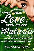 First Comes Love, then Comes Malaria: How a Peace Corps Poster Boy Won My Heart and A Third ...