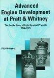 Advanced Engine Development at Pratt and Whitney The Inside Story of Eight Special Projects,...