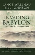 Invading Babylon : The 7 Mountain Mandate