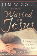 Wasted on Jesus Reaching for the Lover of Your Soul