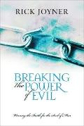 Breaking the Power of Evil Winning the Battle for the Soul of Man