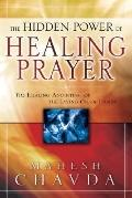 Hidden Power of Healing Prayer The Healing Anointing of the Laying on of Hands