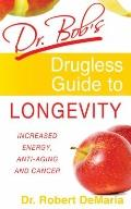 Dr. Bob's Drugless Guide to Longevity