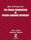 How to Prepare for the Praxis in Speech-Language Pathology