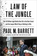 Law of the Jungle: The $19 Billion Legal Battle Over Oil in the Rain Forest and the Lawyer W...