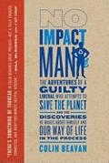 No Impact Man: The Adventures of a Guilty Liberal Who Attempts to Save the Planet and the Di...