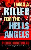 I Was a Killer for the Hells Angels The True Story of Serge Quesnel