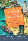 Innocent in Newfoundland Even More Curious Rambles and Singular Encounters