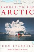 Paddle to the Arctic The Incredible Story of a Kayak Quest Across the Roof of the World