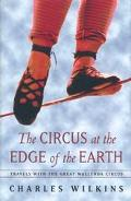 Circus at the Edge of the Earth: Travels with the Great Wallenda Circus - Charles Wilkins - ...
