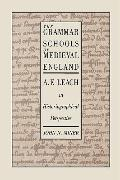 Grammar Schools of Medieval England A.F. Leach in Historiographical Perspective