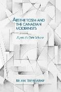 Aestheticism and the Canadian Modernists Aspects of a Poetic Influence