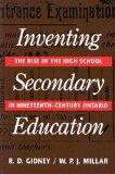 Inventing Secondary Education The Rise of the High School in Nineteenth-Century Ontario