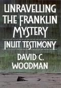 Unravelling the Franklin Mystery Inuit Testimony