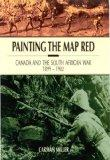 Painting the Map Red Canada and the South African War, 1899-1902