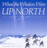 When the Whalers Were Up North Inuit Memories from the Eastern Arctic