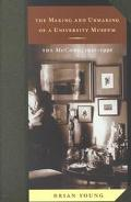 Making and Unmaking of a University Museum The McCord, 1921-1996