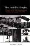 Invisible Empire A History of the Telecommunications Industry in Canada, 1846-1956