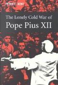 Lonely Cold War of Pope Pius XII The Roman Catholic Church and the Division of Europe, 1943-...