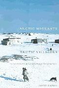 Arctic Migrants/Arctic Villagers The Transformation of Inuit Settlement in the Central Arctic