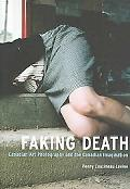 Faking Death Canadian Art Photography and the Canadian Imagination