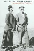 Robert And Frances Flaherty A Documentary Life, 1883-1922