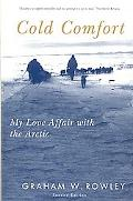 Cold Comfort My Love Affair With the Arctic