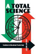 A Total Science: Statistics in Liberal and Fascist Italy