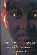 Done With Slavery: The Black Fact in Montreal, 1760-1840 (Studies on the History of Quebec/E...